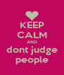KEEP CALM AND dont judge people - Personalised Poster A4 size
