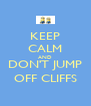 KEEP CALM AND DON'T JUMP OFF CLIFFS - Personalised Poster A4 size