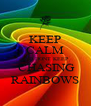 KEEP CALM AND DONT KEEP  CHASING RAINBOWS - Personalised Poster A4 size