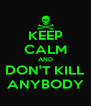 KEEP CALM AND DON'T KILL ANYBODY - Personalised Poster A4 size