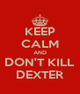 KEEP CALM AND DON'T KILL DEXTER - Personalised Poster A4 size