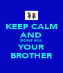 KEEP CALM AND DONT KILL YOUR BROTHER - Personalised Poster A4 size