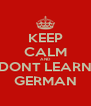 KEEP CALM AND DONT LEARN GERMAN - Personalised Poster A4 size