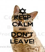 KEEP CALM AND DON'T LEAVE! - Personalised Poster A4 size