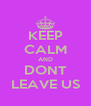 KEEP CALM AND DONT LEAVE US - Personalised Poster A4 size