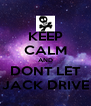 KEEP CALM AND DONT LET JACK DRIVE - Personalised Poster A4 size