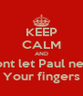 KEEP CALM AND Dont let Paul near Your fingers - Personalised Poster A4 size