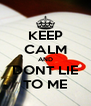 KEEP CALM AND DONT LIE TO ME - Personalised Poster A4 size