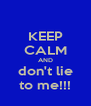 KEEP CALM AND don't lie to me!!! - Personalised Poster A4 size