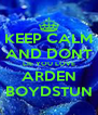 KEEP CALM AND DONT LIE YOU LOVE ARDEN BOYDSTUN - Personalised Poster A4 size