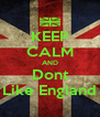 KEEP CALM AND Dont Like England - Personalised Poster A4 size