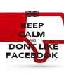 KEEP CALM AND  DONT LIKE FACEBOOK - Personalised Poster A4 size