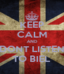 KEEP CALM AND DONT LISTEN TO BIEL - Personalised Poster A4 size