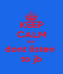 KEEP CALM and  dont listen  to jb - Personalised Poster A4 size