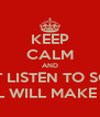 KEEP CALM AND DONT LISTEN TO SCARP THAT GIRL WILL MAKE YOU RUN - Personalised Poster A4 size