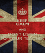 KEEP CALM AND DONT LISTEN TO YOUR TEACHER - Personalised Poster A4 size