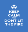 KEEP CALM AND DONT LIT THE FIRE - Personalised Poster A4 size