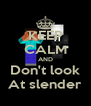 KEEP CALM AND Don't look At slender - Personalised Poster A4 size