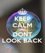 KEEP CALM AND DONT LOOK BACK - Personalised Poster A4 size