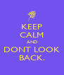 KEEP CALM AND DONT LOOK BACK. - Personalised Poster A4 size