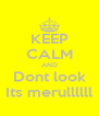 KEEP CALM AND Dont look Its merullllll - Personalised Poster A4 size