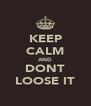 KEEP CALM AND DONT LOOSE IT - Personalised Poster A4 size