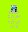 KEEP CALM AND DONT LOSE - Personalised Poster A4 size