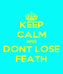KEEP CALM AND DONT LOSE FEATH - Personalised Poster A4 size