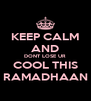 KEEP CALM AND DONT LOSE UR COOL THIS RAMADHAAN - Personalised Poster A4 size