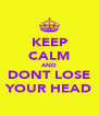 KEEP CALM AND DONT LOSE YOUR HEAD - Personalised Poster A4 size