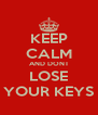 KEEP CALM AND DONT LOSE YOUR KEYS - Personalised Poster A4 size