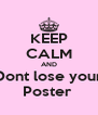 KEEP CALM AND Dont lose your Poster  - Personalised Poster A4 size
