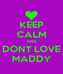 KEEP CALM AND DONT LOVE MADDY - Personalised Poster A4 size