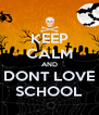 KEEP CALM AND DONT LOVE SCHOOL - Personalised Poster A4 size