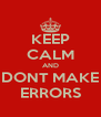 KEEP CALM AND DONT MAKE ERRORS - Personalised Poster A4 size