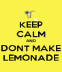 KEEP CALM AND DONT MAKE LEMONADE - Personalised Poster A4 size