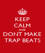 KEEP CALM AND DONT MAKE TRAP BEATS - Personalised Poster A4 size