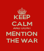 KEEP CALM AND DONT MENTION THE WAR - Personalised Poster A4 size