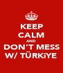 KEEP CALM AND DON'T MESS W/ TÜRKiYE - Personalised Poster A4 size