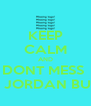 KEEP CALM AND DONT MESS  WID JORDAN BURNS - Personalised Poster A4 size