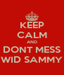 KEEP CALM AND DONT MESS WID SAMMY - Personalised Poster A4 size