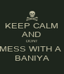 KEEP CALM AND DONT MESS WITH A  BANIYA - Personalised Poster A4 size