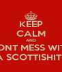 KEEP CALM AND DONT MESS WITH A SCOTTISHITE - Personalised Poster A4 size