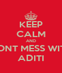KEEP CALM AND DONT MESS WITH ADITI - Personalised Poster A4 size