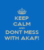 KEEP CALM AND DONT MESS WITH AKAF! - Personalised Poster A4 size