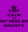 KEEP CALM AND DONT MESS WITH  ANANYA - Personalised Poster A4 size