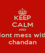 KEEP CALM AND dont mess with chandan - Personalised Poster A4 size
