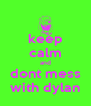 keep calm and dont mess with dylan - Personalised Poster A4 size