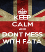 KEEP CALM AND DONT MESS WITH FATA - Personalised Poster A4 size