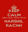 KEEP CALM AND DONT MESS WITH HARSHIL RACHH - Personalised Poster A4 size